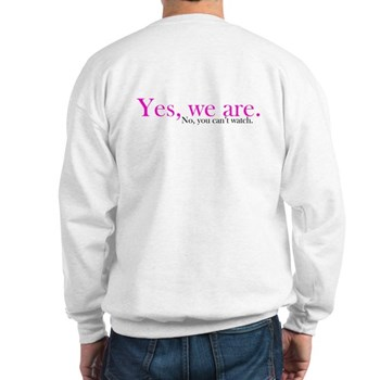 Yes, we are. Sweatshirt