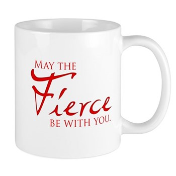 May the Fierce Be With You Mug