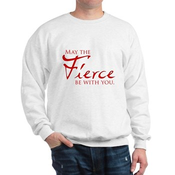 May the Fierce Be With You Sweatshirt