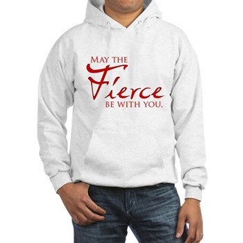 May the Fierce Be With You Hooded Sweatshirt
