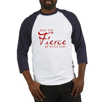 May the Fierce Be With You Baseball Jersey