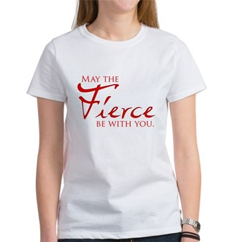 May the Fierce Be With You Women's T-Shirt