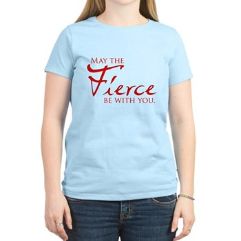 May the Fierce Be With You Women's Light T-Shirt