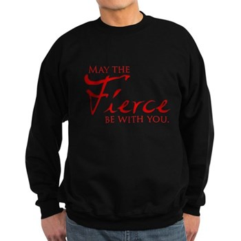 May the Fierce Be With You Dark Sweatshirt