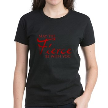 May the Fierce Be With You Women's Dark T-Shirt