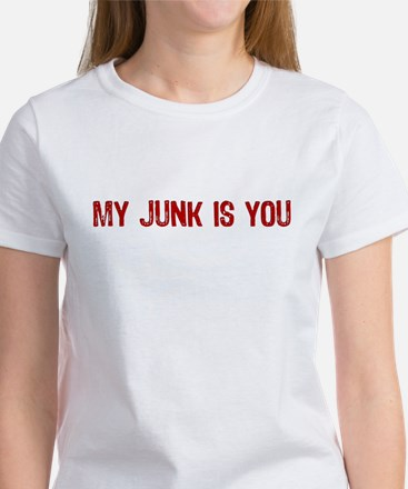 My Junk is You Women's T-Shirt