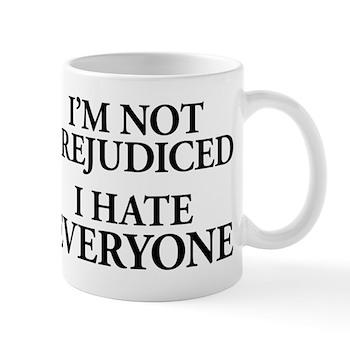 I'm Not Prejudiced. I Hate Everyone. Mug