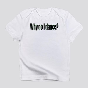 Why I Dance Infant T-Shirt