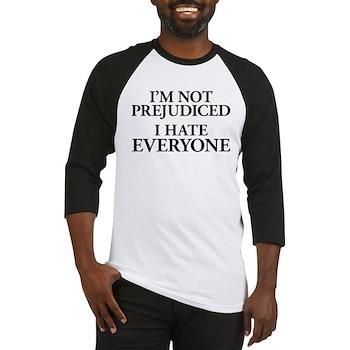 I'm Not Prejudiced. I Hate Everyone. Baseball Jers