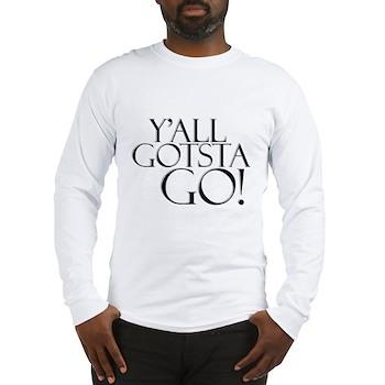 Y'all Gotsta Go! Long Sleeve T-Shirt