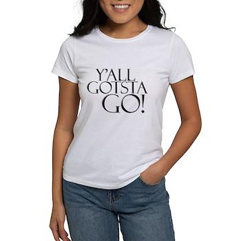 Y'all Gotsta Go! Women's T-Shirt