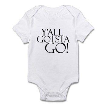 Y'all Gotsta Go! Infant Bodysuit