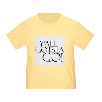 Y'all Gotsta Go! Toddler T-Shirt