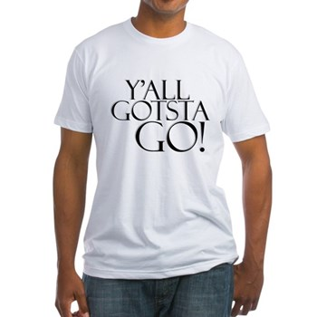 Y'all Gotsta Go! Fitted T-Shirt
