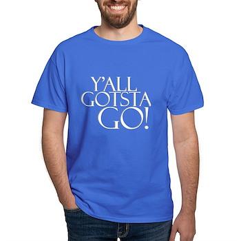 Y'all Gotsta Go! Dark T-Shirt
