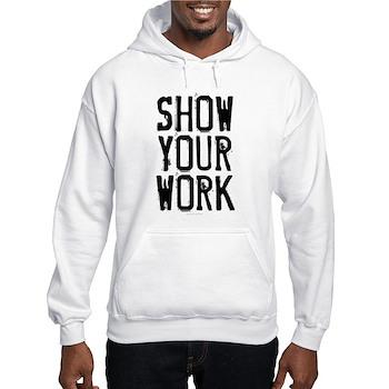 Show Your Work Hooded Sweatshirt