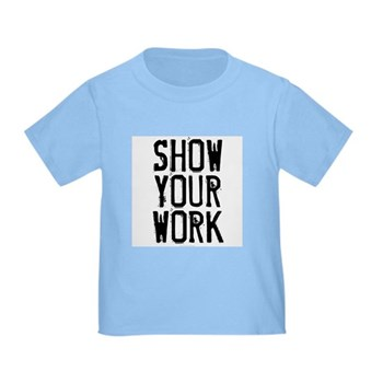Show Your Work Toddler T-Shirt