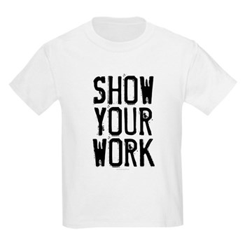 Show Your Work Kids Light T-Shirt