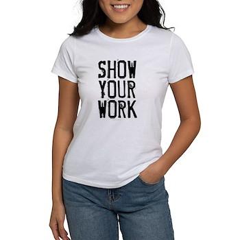 Show Your Work Women's T-Shirt