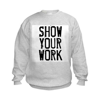 Show Your Work Kids Sweatshirt