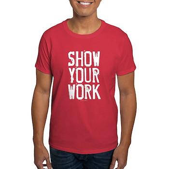 Show Your Work Dark T-Shirt