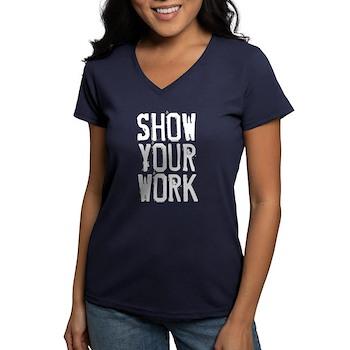 Show Your Work Women's V-Neck Dark T-Shirt