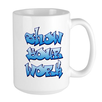 Show Your Work Graffiti Large Mug