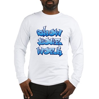Show Your Work Graffiti Long Sleeve T-Shirt