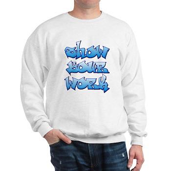 Show Your Work Graffiti Sweatshirt