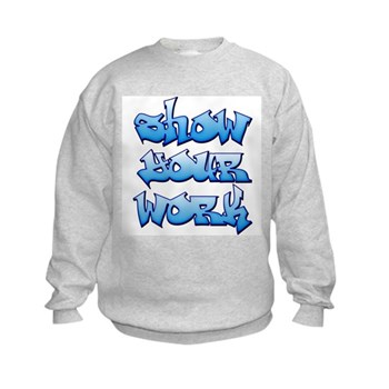 Show Your Work Graffiti Kids Sweatshirt