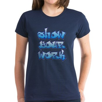 Show Your Work Graffiti Women's Dark T-Shirt