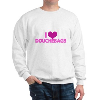I Heart Douchebags Sweatshirt