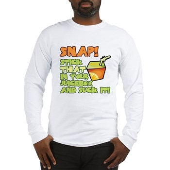 Snap! Stick that in your juice box... Long Sleeve
