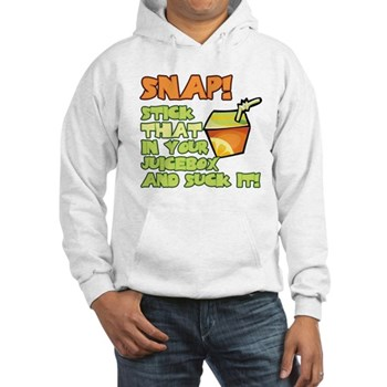 Snap! Stick that in your juice box... Hooded Sweat