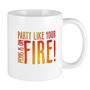 Party Like Your Penis is on Fire Mug