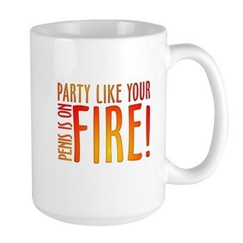 Party Like Your Penis is on Fire Large Mug