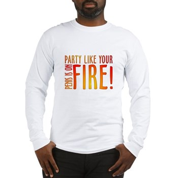 Party Like Your Penis is on Fire Long Sleeve T-Shi