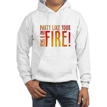 Party Like Your Penis is on Fire Hooded Sweatshirt