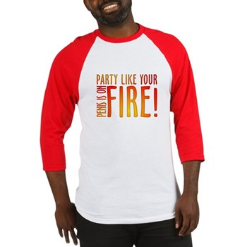 Party Like Your Penis is on Fire Baseball Jersey