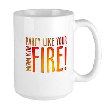 Party Like Your Vagina is on Fire Large Mug