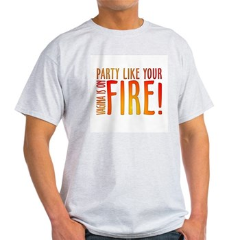 Party Like Your Vagina is on Fire Light T-Shirt