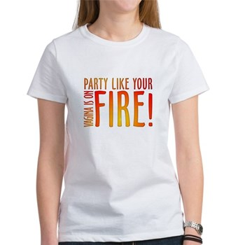 Party Like Your Vagina is on Fire Women's T-Shirt