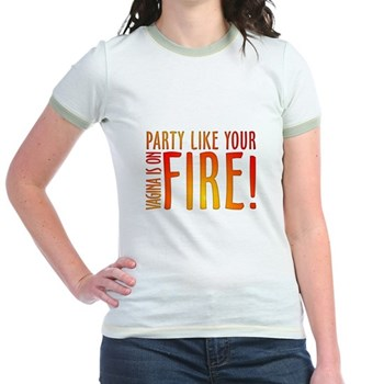 Party Like Your Vagina is on Fire Jr. Ringer T-Shi
