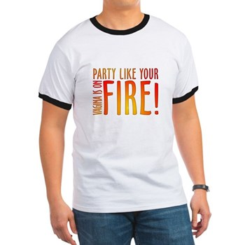 Party Like Your Vagina is on Fire Ringer T