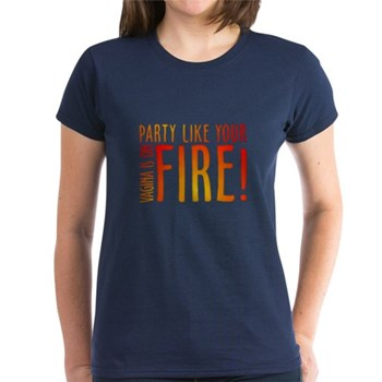 Party Like Your Vagina is on Fire Women's Dark T-S