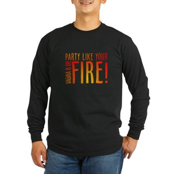 Party Like Your Vagina is on Fire Long Sleeve Dark