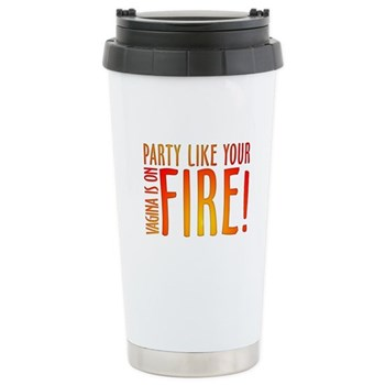Party Like Your Vagina is on Fire Stainless Steel