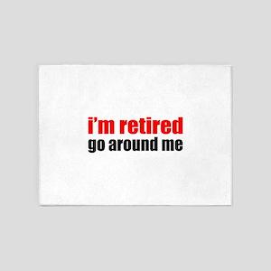 I'm Retired Go Around Me 5'x7'Area Rug