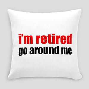 I'm Retired Go Around Me Everyday Pillow
