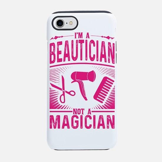 I Am A Beautician Not A Magici iPhone 7 Tough Case